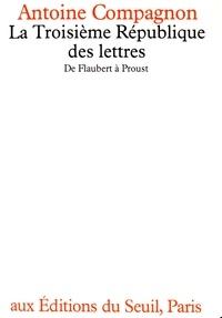 Antoine Compagnon - La Troisième République des lettres - De Flaubert à Proust.