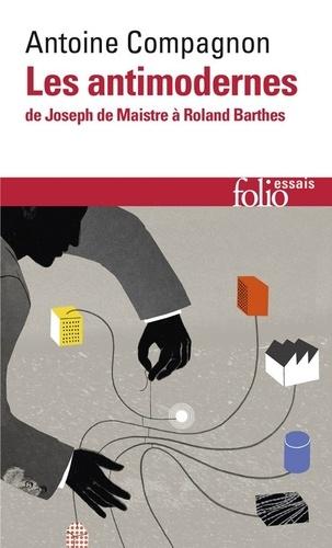Antoine Compagnon - Les antimodernes - De Joseph de Maistre à Roland Barthes.