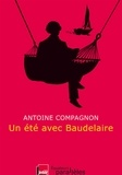 Antoine Compagnon - Un été avec Baudelaire.