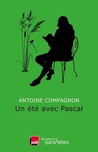 Antoine Compagnon - Un été avec Pascal.