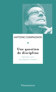 Antoine Compagnon - Une question de discipline.