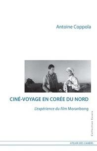 Antoine Coppola - Ciné-voyage en Corée du Nord - L'expérience du film Moranbong.