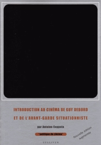 Antoine Coppola - Introduction au cinéma de Guy Debord et de l'avant-garde situationniste.