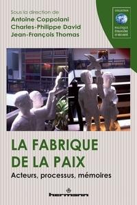 Antoine Coppolani et Charles-Philippe David - La fabrique de la paix - Acteurs, processus, mémoires.