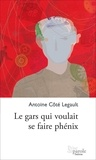 Antoine Côté Legault - Le gars qui voulait se faire phénix.