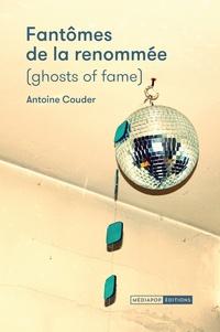 Antoine Couder - Fantômes de la renommée - (Ghosts of fame).