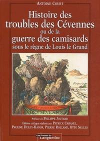 Antoine Court - Histoire des troubles des Cévennes ou de la guerre des camisards sous le règne de Louis le Grand.