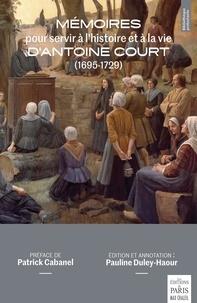 Antoine Court - Mémoires pour servir à l'histoire et à la vie d'Antoine Court (1695-1729).