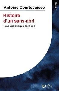Antoine Courtecuisse - Histoire d'un sans abri - Pour une critique de la rue.