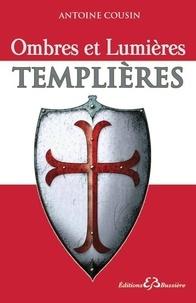 Ombres et lumières templières - Antoine Cousin |