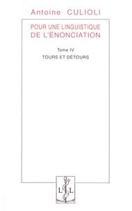 Antoine Culioli - Pour une linguistique de l'énonciation - Tome 4, Tours et détours.
