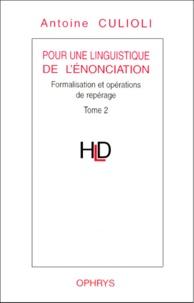 Antoine Culioli - Pour une linguistique de l'énonciation - Tome 2, Formalisation et opérations de repérage.
