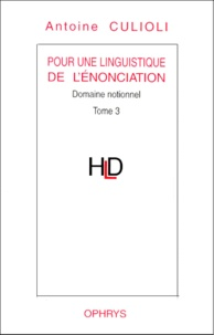 Antoine Culioli - Pour une linguistique de l'énonciation - Tome 3, Domaine notionnel.