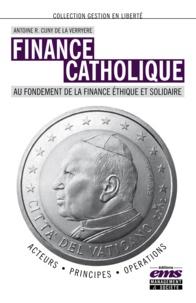 Antoine Cuny de la Verryère - Finance catholique - Au fondement de la finance éthique et solidaire.