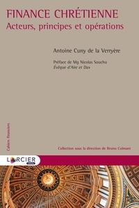 Antoine Cuny de la Verryère - Finance chrétienne - Acteurs, principes et opérations.