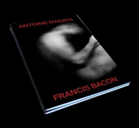 Antoine d' Agata et Francis Bacon - Francis Bacon / Antoine d'Agata.
