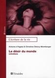 Antoine d' Agata et Christine Delory-Momberger - Le désir du monde - Entretiens.
