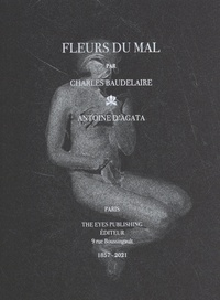 Antoine D'Agata - Les fleurs du mal de Charles Baudelaire.