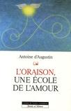 Antoine d' Augustin - L'oraison, une école de l'amour.
