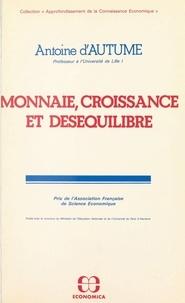 Antoine d' Autume - Monnaie, croissance et déséquilibre.