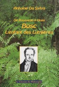 Antoine Da Sylva - Bosc : l'enfant des Lumières - De Rousseau à Hugo.