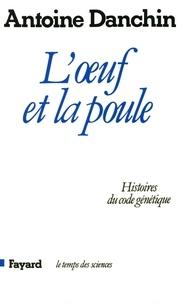 Antoine Danchin - L'oeuf et la poule - Histoires du code génétique.