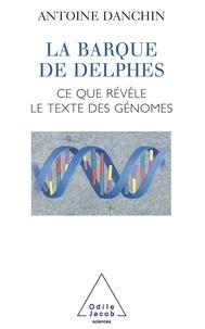 Antoine Danchin - La barque de Delphes - Ce que révèle le texte des génomes.
