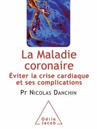 Antoine Danchin - Maladie coronaire (La) - Eviter la crise cardiaque et ses complications.
