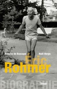 Antoine de Baecque et Noël Herpe - Biographie d'Éric Rohmer.