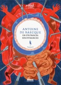 Antoine de Baecque - En d'atroces souffrances - Pour une histoire de la douleur.
