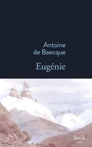 Antoine de Baecque - Eugénie.