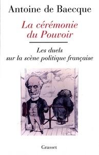 Antoine de Baecque - La cérémonie du pouvoir.