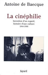 Antoine de Baecque - La Cinéphilie - Invention d'un regard, histoire d'une culture (1944-1968).