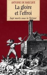 Antoine de Baecque - La gloire et l'effroi.