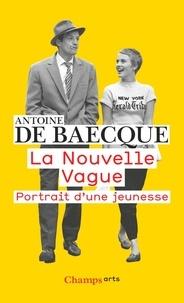 Antoine de Baecque - La Nouvelle Vague - Portrait d'une jeunesse.