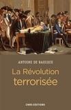 Antoine de Baecque - La Révolution terrorisée.
