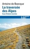 Antoine de Baecque - La traversée des Alpes - Essai d'histoire marchée.