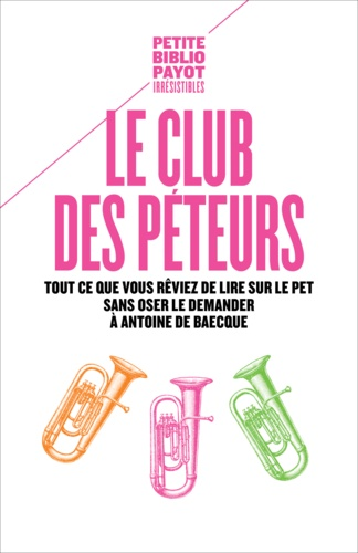 Antoine de Baecque - Le club des péteurs - Tout ce que vous rêviez de lire sur le pet sans oser le demander à Antoine de Baecque.