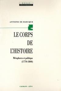 Antoine de Baecque - Le Corps de l'histoire - Métaphores et politique (1770-1800).