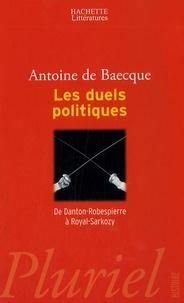 Antoine de Baecque - Les duels politiques - De Danton-Robespierre à Royal-Sarkozy.