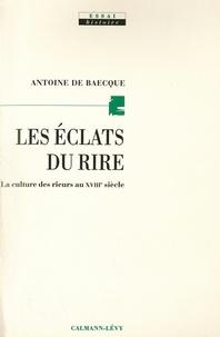 Antoine de Baecque - Les Eclats du rire - La culture des rieurs au XVIIIe siècle.