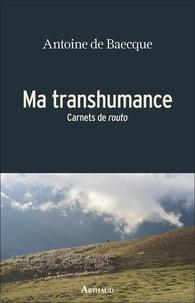 Antoine de Baecque - Ma transhumance - Carnets de routo.