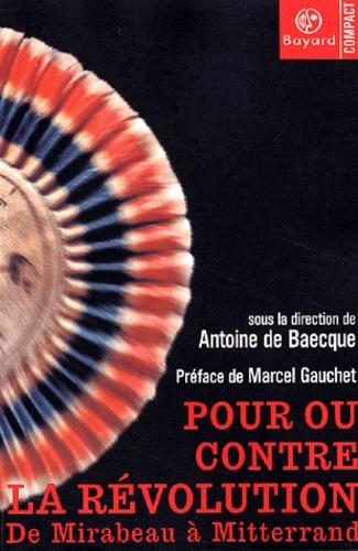 Antoine de Baecque et  Collectif - Pour ou contre la Révolution - De Mirabeau à Mitterrand.