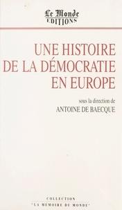 Antoine de Baecque - Une histoire de la démocratie en Europe.