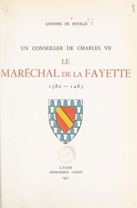 Antoine de Bouillé - Un conseiller de Charles VII : le maréchal de La Fayette, 1380-1463.
