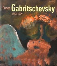 Antoine de Galbert et Noëlig Le Roux - Eugène Gabritschevsky (1893-1979).
