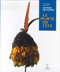 Antoine de Galbert et Hélène Lafont-Couturier - Le monde en tête - La donation des coiffes Antoine de Galbert.