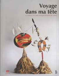 Antoine de Galbert et Bérénice Geoffroy-Schneiter - Voyage dans ma tête - La collection de coiffes ethniques d'Antoine de Galbert.