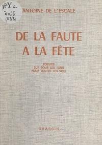 Antoine de L'Escale - De la faute à la fête - Poèmes sur tous les tons, pour toutes les voix.