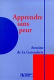 Antoine de La Garanderie - Apprendre sans peur.